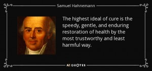 Homeopathy quote-the-highest-ideal-of-cure-is-the-speedy-gentle-and-enduring-restoration-of-health-by-samuel-hahnemann-96-36-21
